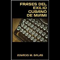 Frases del Exilio cubano de Miami (Spanish Edition)