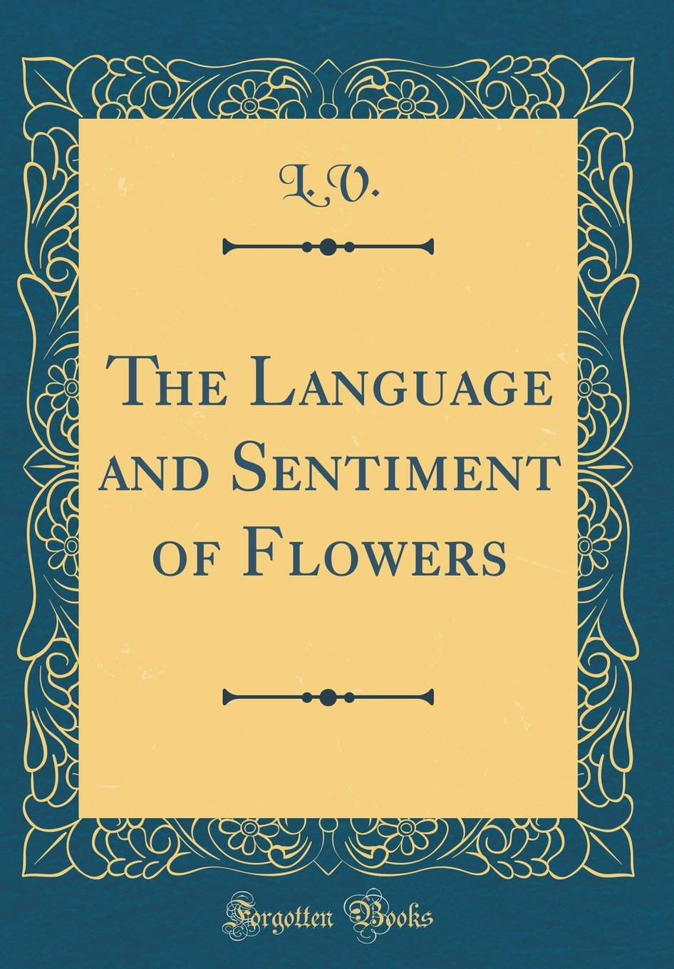 The Language and Sentiment of Flowers (Classic Reprint) by Forgotten Books