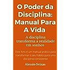 O Poder da Disciplina: Manual Para A Vida