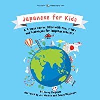 Japanese for Kids: A 4-Week Course Filled with Tips, Tricks and Techniques for Language Mastery