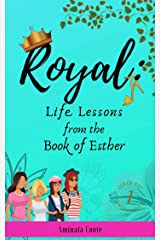 Royal: Life Lessons from the Book of Esther (Girls of Excellence 1) Kindle Edition