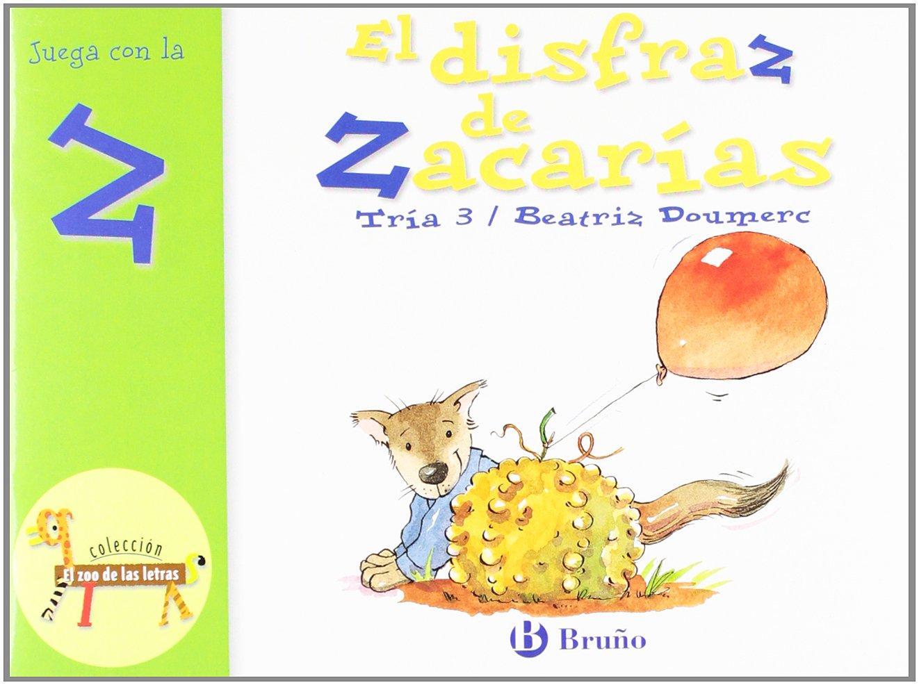 El disfraz de Zacarias: Juega Con La Z (Zoo; Zoo De Las Letras) (Spanish Edition) (Spanish) Paperback – June 30, 2009