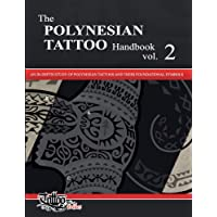 The The polynesian tattoo handbook: The POLYNESIAN TATTOO Handbook Vol.2: An in-depth study of Polynesian tattoos and their foundational symbols