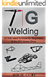 Tig Welding: GTAW need to know for beginners & the DIY home shop (DIY Home Workshop) (English Edition)