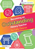 Becoming an Outstanding History Teacher (Becoming an Outstanding Teacher)