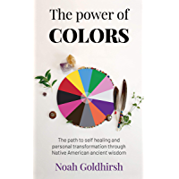 The Power of Colors: The Path to Self Healing and Personal Transformation Through Native American Ancient Wisdom