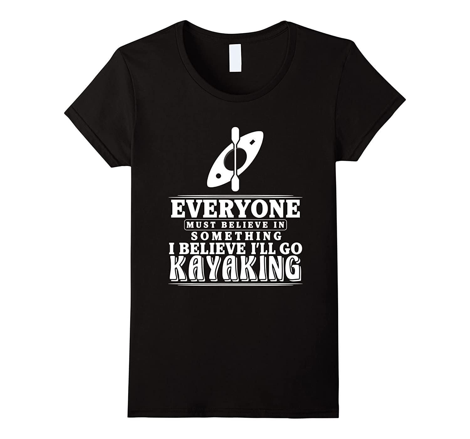 Kayaking T Shirt Kayak Boats Paddling Water Sports Believe