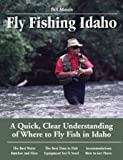 Fly Fishing Idaho: A Quick, Clear Understanding of Where to Fly Fish in Idaho (No Nonsense Fly Fishing Guides)