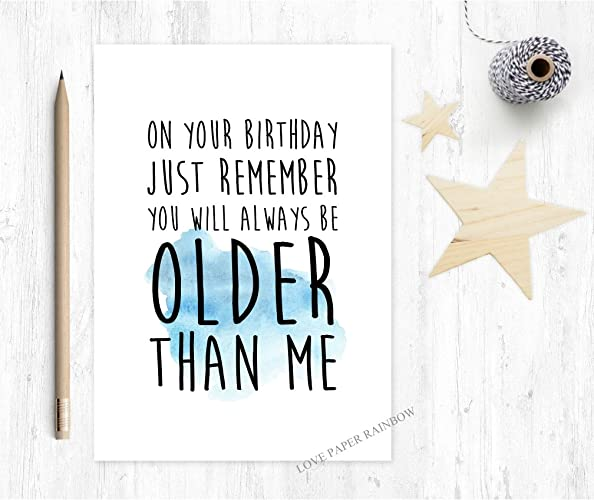 You Will Always Be Older Than Me Funny Birthday Card Big Brother