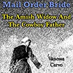 Mail Order Bride: The Amish Widow and the Cowboy Father: Western Christian Romance | Vanessa Carvo