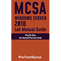 Installing and Configuring Windows Server 2016 Hands-on Lab Manual Guide: Step By Step Lab Guide (English Edition)