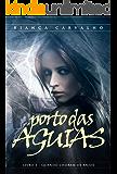 Quando Choram os Anjos: Vol. 1 - Série Porto das Águias