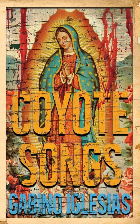 Coyote Songs: Iglesias, Gabino: 9781940885490: Amazon.com: Books