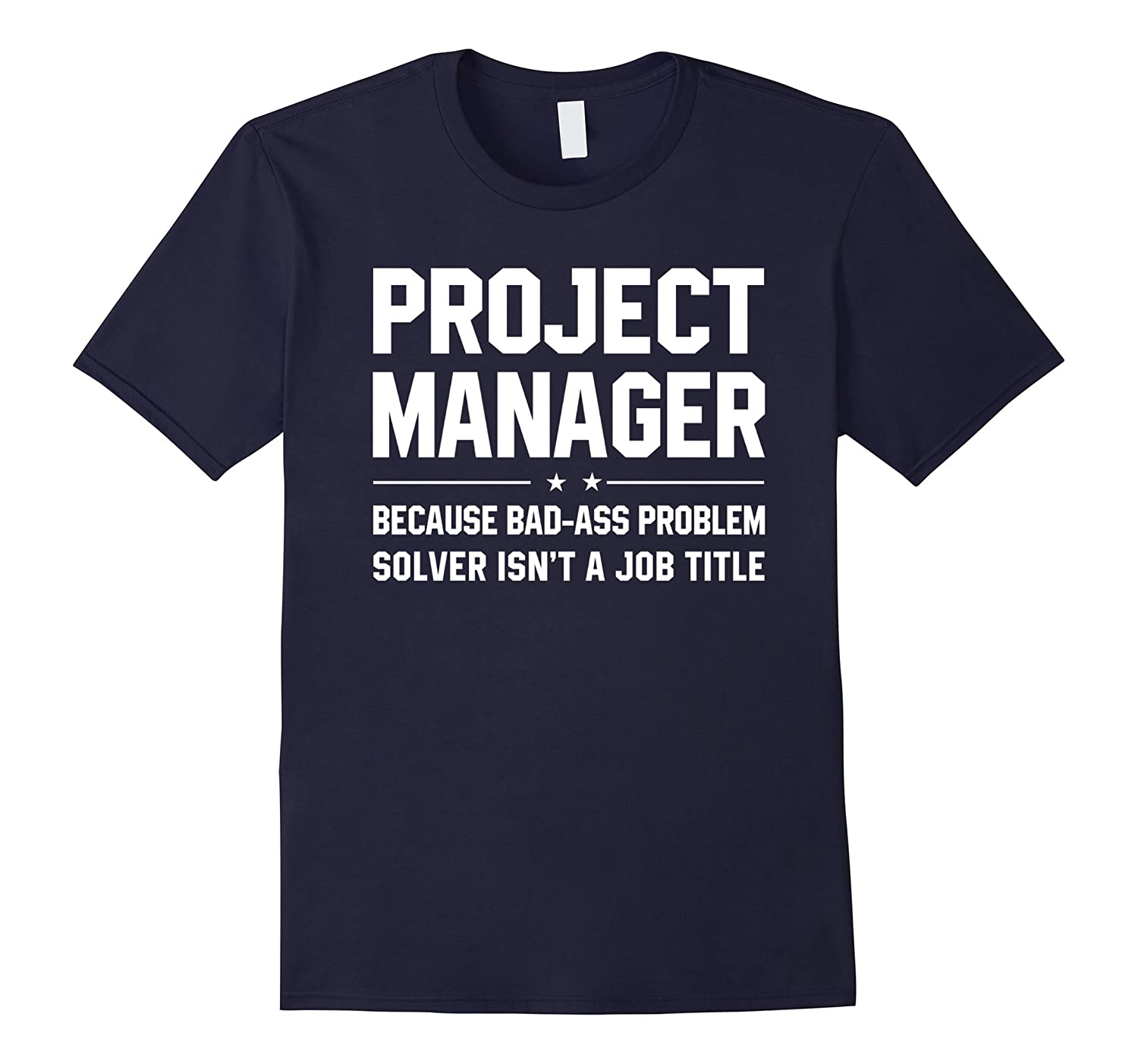 Project Manager Because Bad-ass Problem Solver Isnt A Job T-TJ