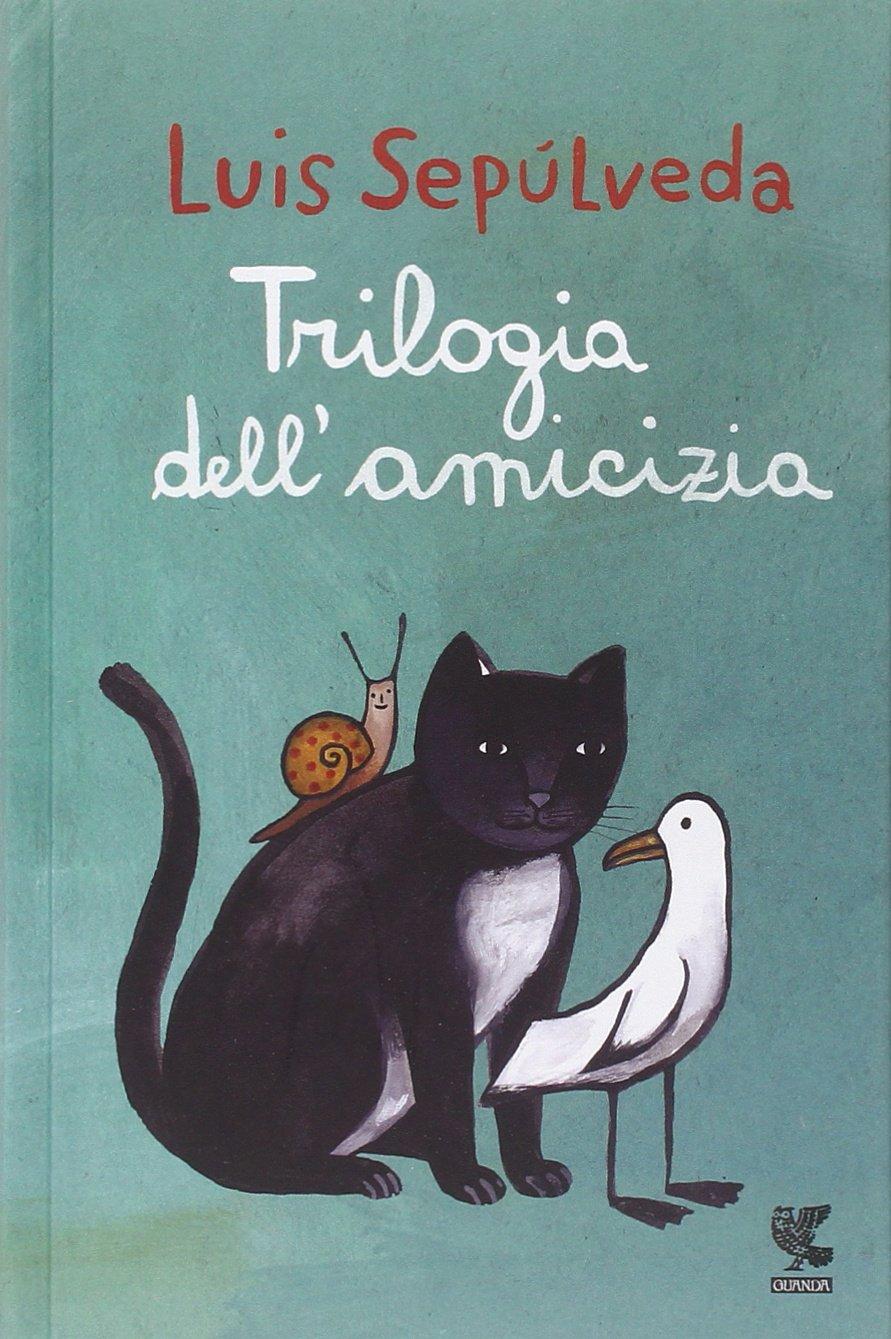 Trilogia dell'amicizia Copertina rigida – 13 nov 2014 Luis Sepúlveda S. Mulazzani I. Carmignani Trilogia dell' amicizia