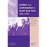 Conflict and Confrontation in South East Asia, 1961–1965: Britain, the United States, Indonesia and the Creation of…