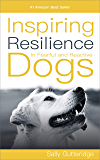 Inspiring Resilience in Fearful and Reactive Dogs (English Edition)
