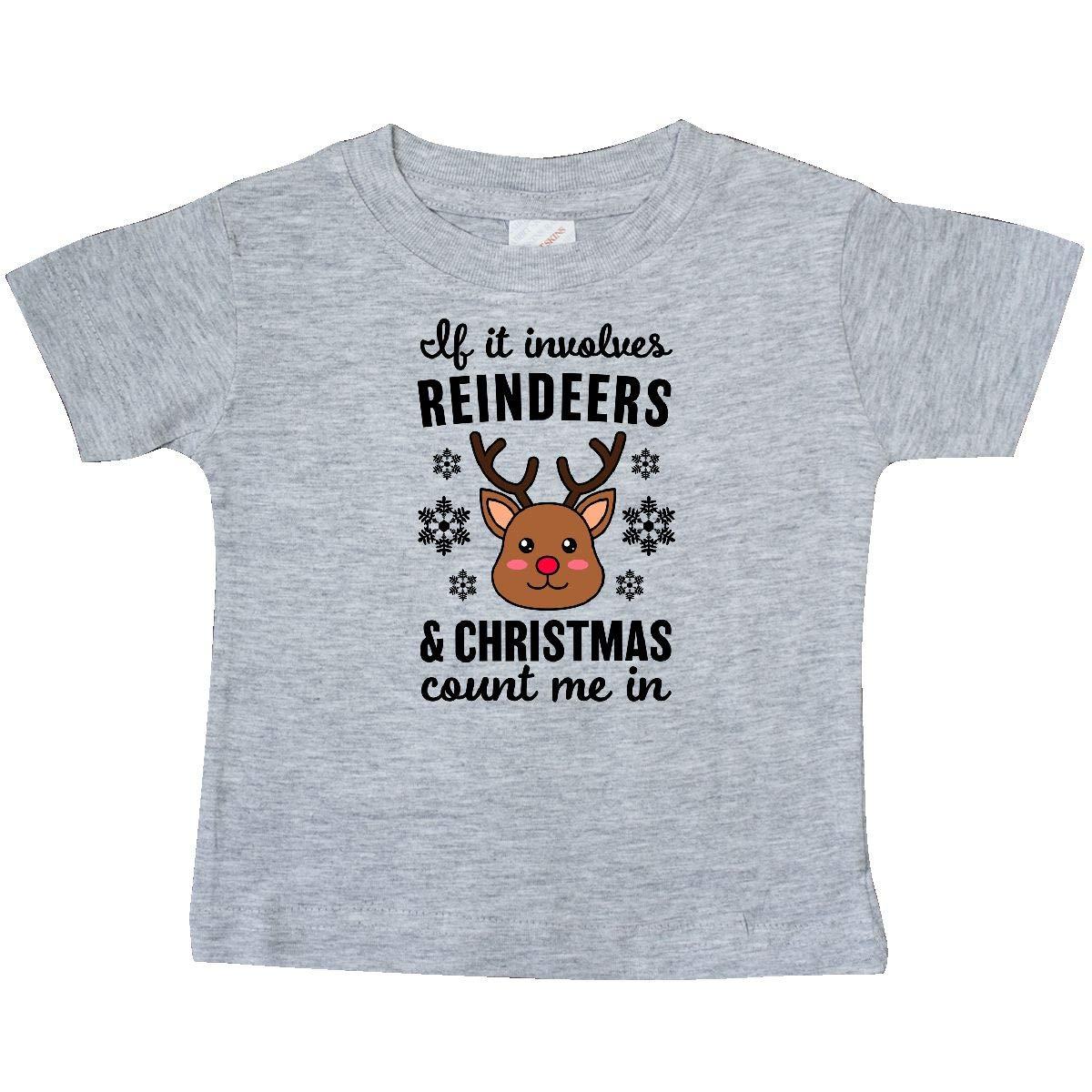 inktastic If It Involves Reindeers /& Christmas Count Me in Baby T-Shirt