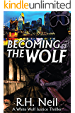 Becoming The Wolf: A White Wolf Justice Thriller