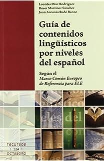 Guía de contenidos lingüísticos por niveles del español: Según el Marco Común de Referencia para