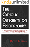 The Catholic Catechism on Freemasonry: A Theological and Historical Treatment on the Catholic Church's Prohibition…
