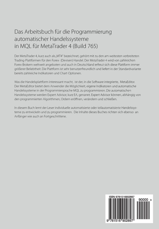 MetaTrader 4 Expert Advisor Programmierung: Das Arbeitsbuch für die Programmierung automatischer Handelssysteme in MQL für MetaTrader 4 (Build 765) (German Edition)