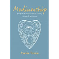 Mediumship: Your guide to communicating and healing through the spirit world