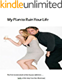 My Plan to Ruin Your Life: The first workbook written by your addiction