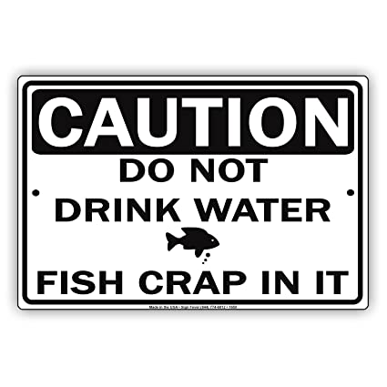 Amazon.com: CAUTION Do Not Drink Water Fish Crap In It Gag ...