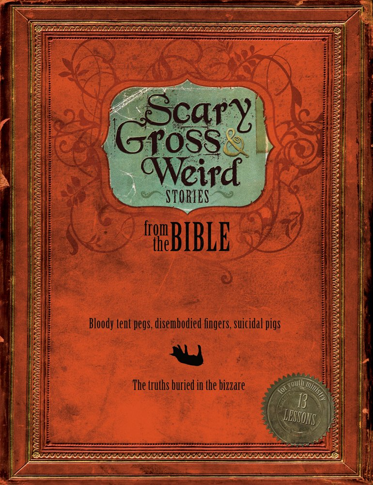 Scary, Gross and Weird Stories from the Bible: Bloody Tent Pegs