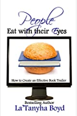 People Eat With Their Eyes: How To Create An Effective Book Trailer Kindle Edition