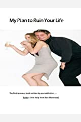 My Plan to Ruin Your Life: The first workbook written by your addiction Kindle Edition