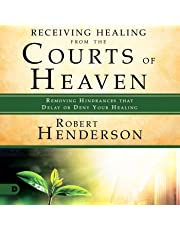 Receiving Healing from the Courts of Heaven: Removing Hindrances That Delay or Deny Healing: The Official Courts of Heaven Series, Book 3