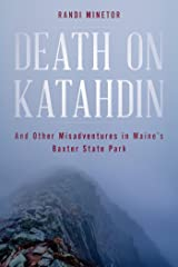 Death on Katahdin: And Other Misadventures in Maine's Baxter State Park Kindle Edition