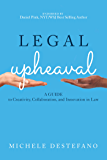 Legal Upheaval: A Guide to Creativity, Collaboration, and Innovation in Law