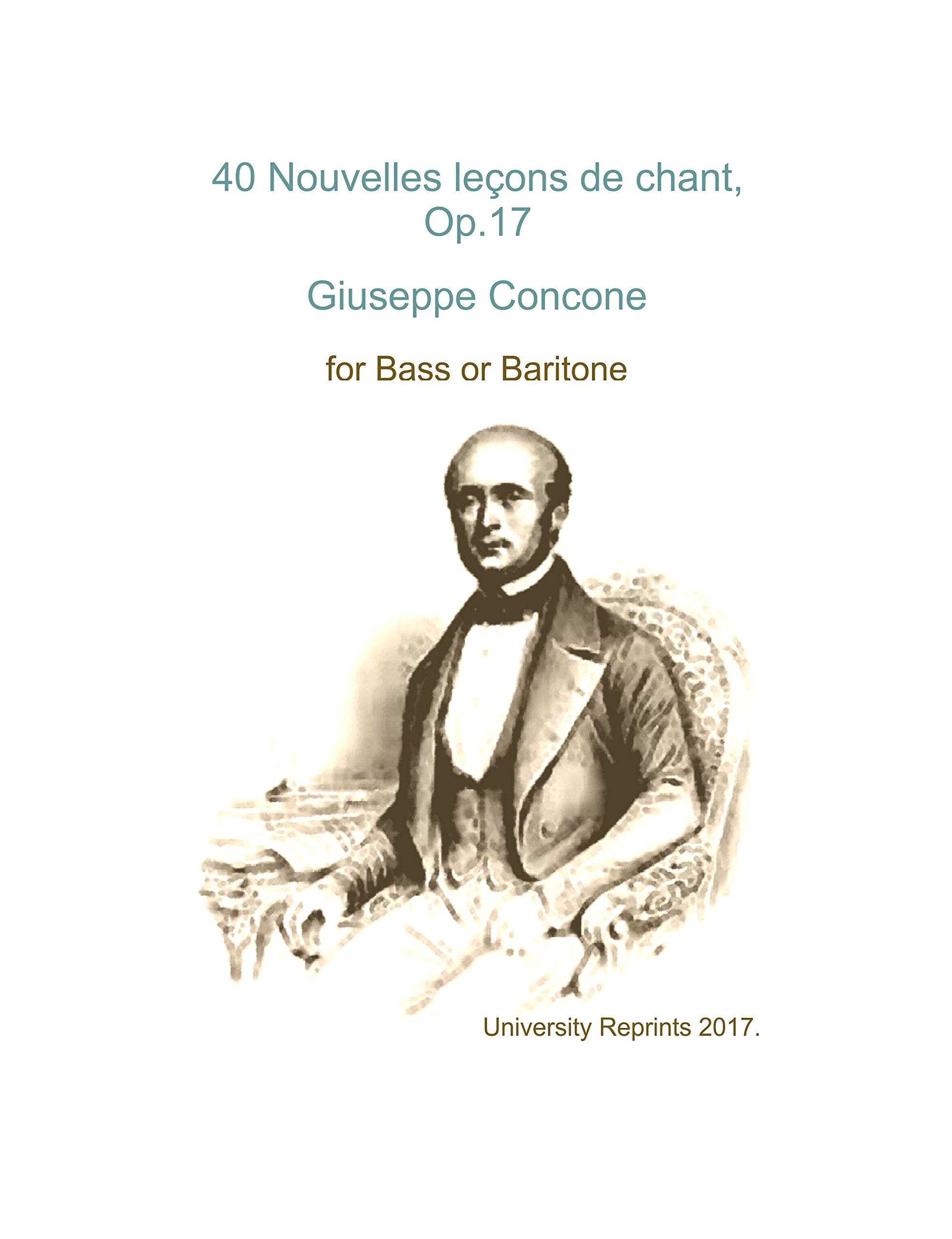 Read Online 40 Nouvelles lecons de chant, Op.17 by Giuseppe Concone for Bass or Baritone. [Beautifully Re-Imaged from Original for Greater Clarity. Student Loose Leaf Facsimile Edition. 2017] ebook