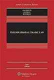 International Trade Law (Aspen Casebook Series)