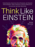 Think Like Einstein: Think Smarter, Creatively Solve Problems, and Sharpen Your Judgment. How to Develop a Logical…