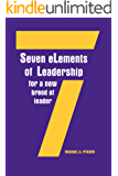Seven eLements of Leadership for a New Breed of Leader