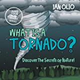 What Is A Tornado? Discover The Secrets Of Nature! MAKE YOUR KID SMART SERIES.: Book For Kids Ages 3-8