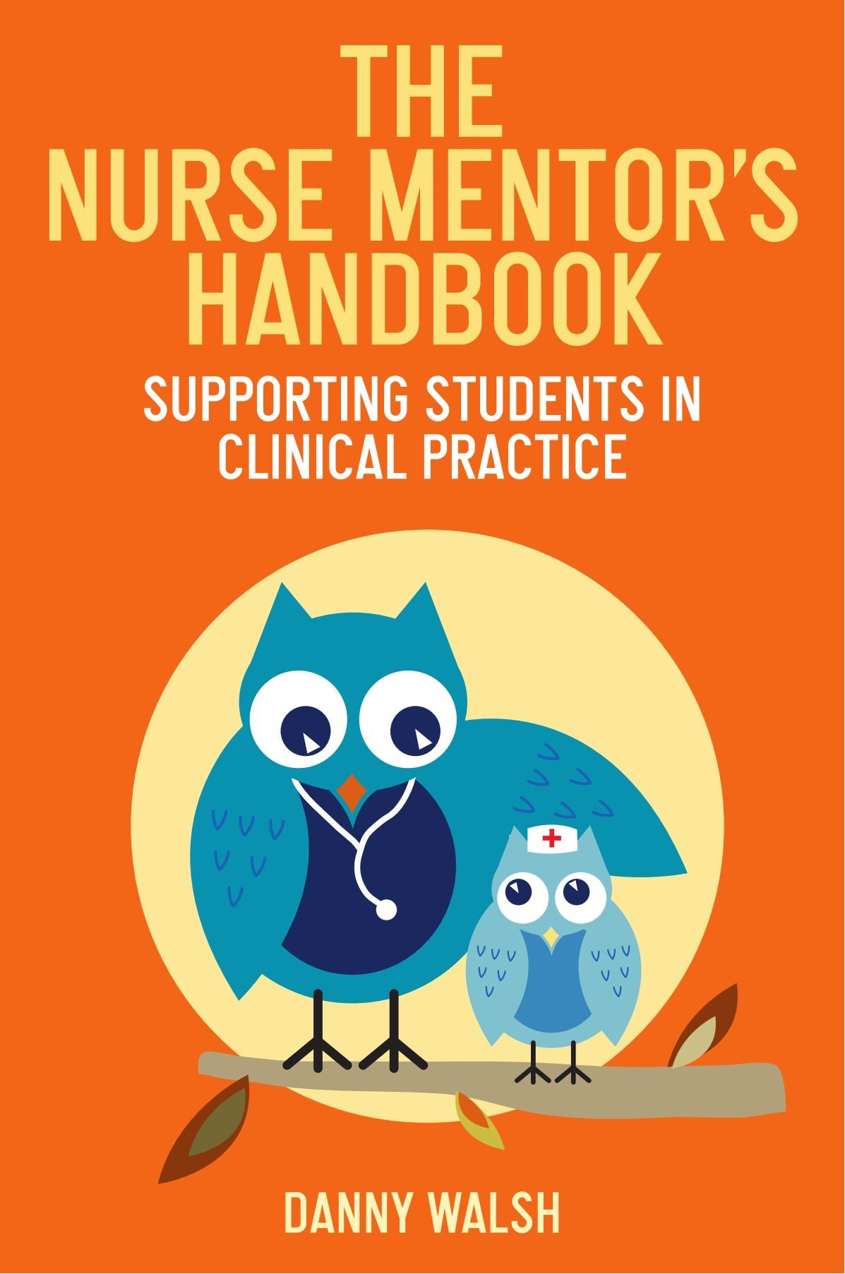 the nurse mentor s handbook supporting students in clinical the nurse mentor s handbook supporting students in clinical practice supporting students in clinical practice amazon co uk danny walsh 9780335237210