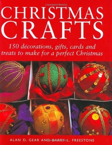 Christmas Crafts: 150 Decorations, Gifts and Candies to Create for a Perfect Christmas