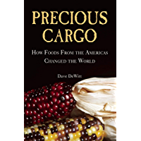 Precious Cargo: How Foods From the Americas Changed The World (English Edition)
