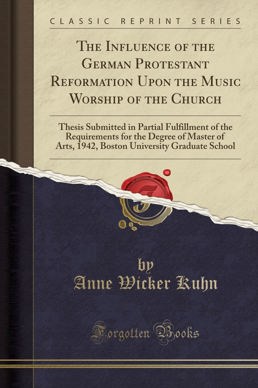 The Influence of the German Protestant Reformation Upon the Music Worship of the Church: Thesis Submitted in Partial Fulfillment of the Requirements ... University Graduate School (Classic Reprint) pdf epub
