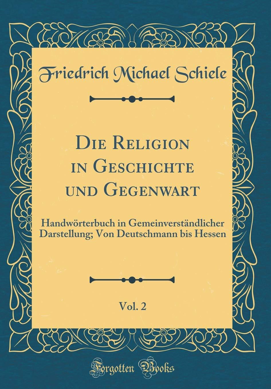 Download Die Religion in Geschichte und Gegenwart, Vol. 2: Handwörterbuch in Gemeinverständlicher Darstellung; Von Deutschmann bis Hessen (Classic Reprint) (German Edition) pdf epub