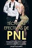 Técnicas efectivas de PNL: Estrategias diarias para seducir, aumentar la autoestima, la confianza, el carisma y alcanzar…
