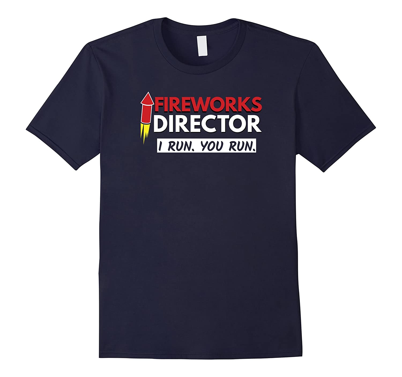 2017 Fireworks Director If I Run You Run July 4th T-Shirt-TH