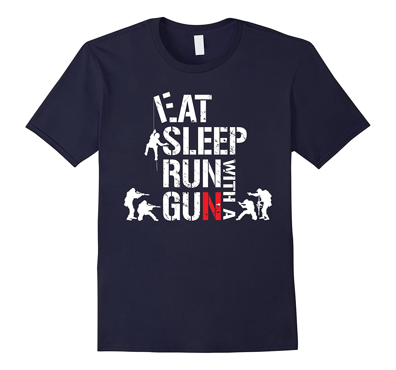 Eat Sleep Run With A Gun T Shirt - Funny Weapon Addiction-TD
