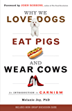 Why We Love Dogs, Eat Pigs, and Wear Cows: An Introduction to Carnism (English Edition)