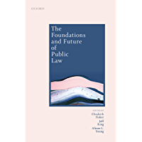 The Foundations and Future of Public Law: Essays in Honour of Paul Craig (English Edition)